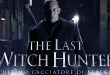 The Last Witch Hunter ( L'ultimo cacciatore di Streghe ) – Recensione